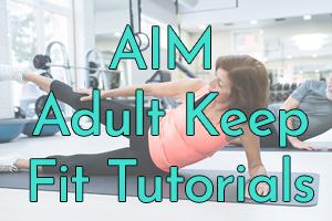 AIM Adult Keep Fit Tutorials